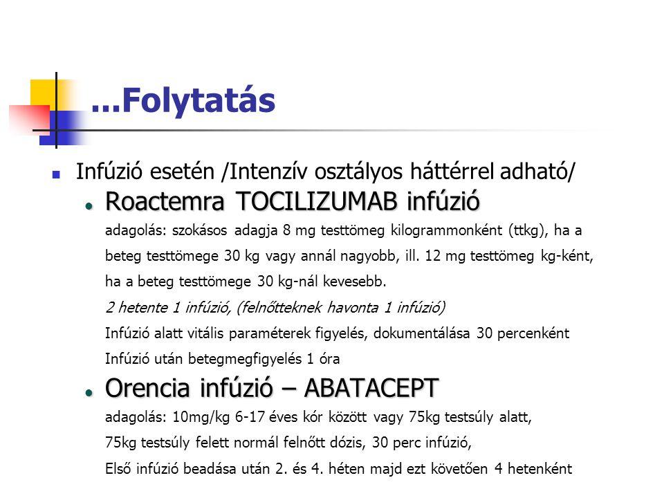 ...Folytatás Infúzió esetén /Intenzív osztályos háttérrel adható/ Roactemra TOCILIZUMAB infúzió Roactemra TOCILIZUMAB infúzió adagolás: szokásos adagj