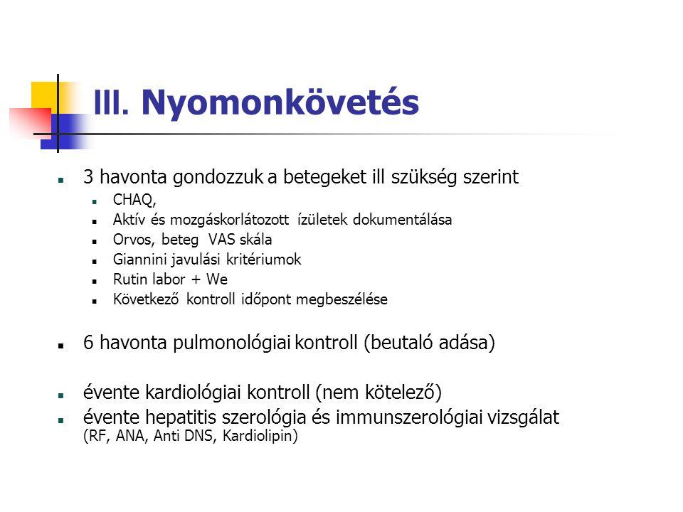 III. Nyomonkövetés 3 havonta gondozzuk a betegeket ill szükség szerint CHAQ, Aktív és mozgáskorlátozott ízületek dokumentálása Orvos, beteg VAS skála