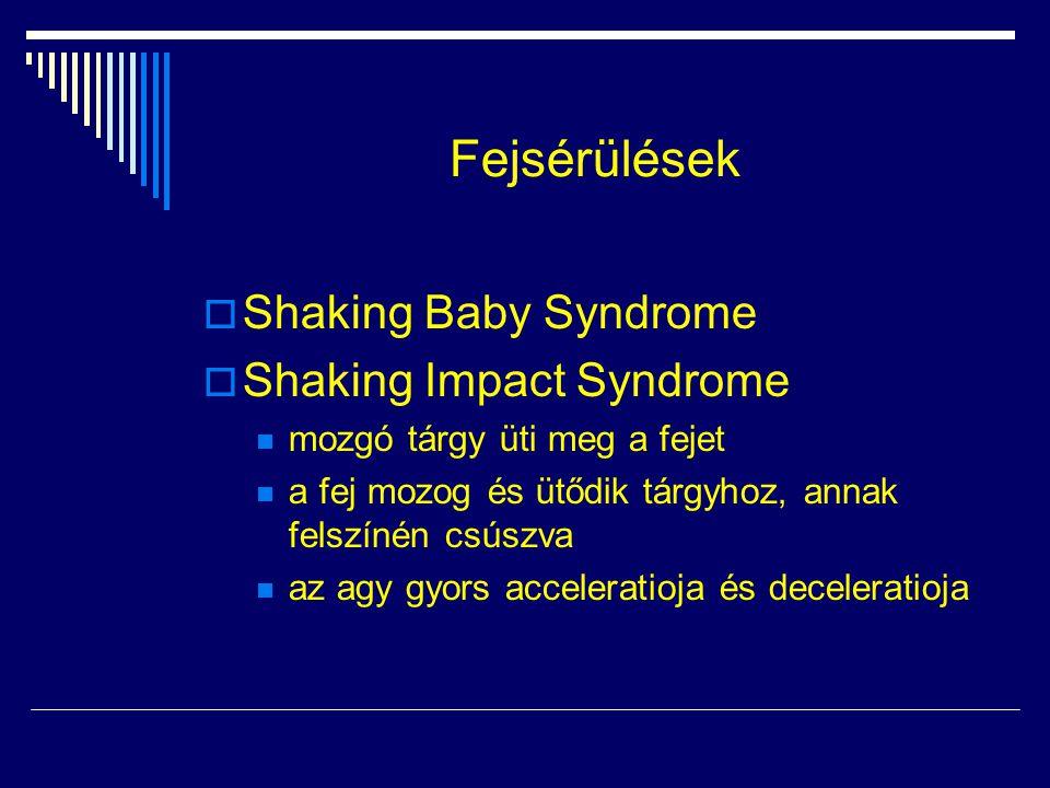 Fejsérülések  Shaking Baby Syndrome  Shaking Impact Syndrome mozgó tárgy üti meg a fejet a fej mozog és ütődik tárgyhoz, annak felszínén csúszva az