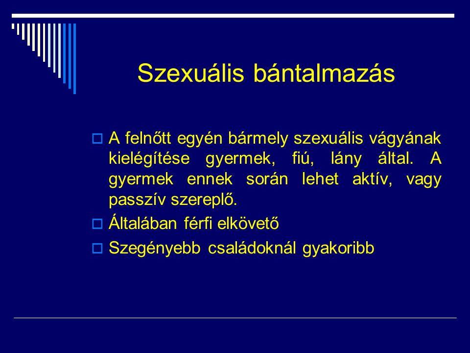 Szexuális bántalmazás  A felnőtt egyén bármely szexuális vágyának kielégítése gyermek, fiú, lány által. A gyermek ennek során lehet aktív, vagy passz