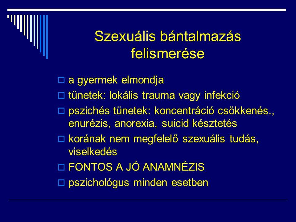 Szexuális bántalmazás felismerése  a gyermek elmondja  tünetek: lokális trauma vagy infekció  pszichés tünetek: koncentráció csökkenés., enurézis,