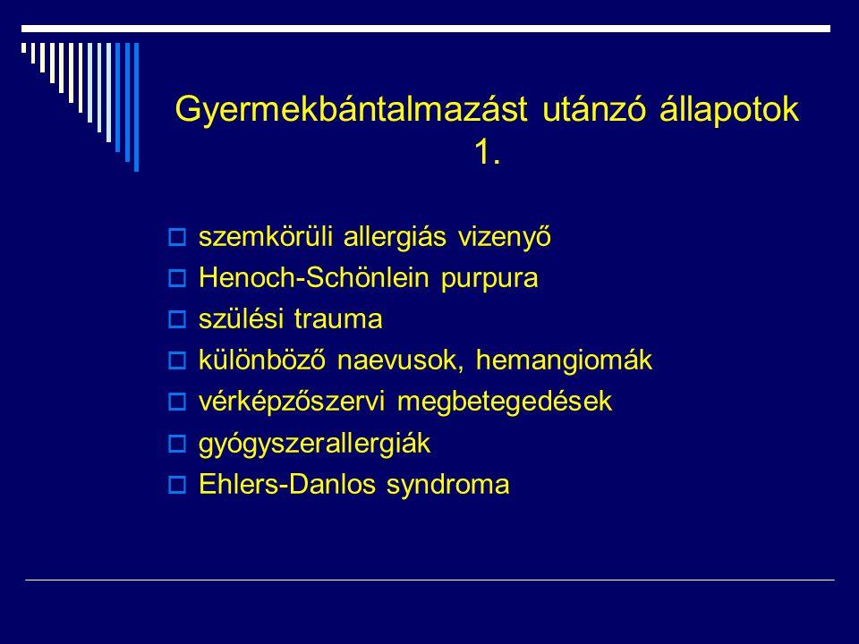 Gyermekbántalmazást utánzó állapotok 1.  szemkörüli allergiás vizenyő  Henoch-Schönlein purpura  szülési trauma  különböző naevusok, hemangiomák 