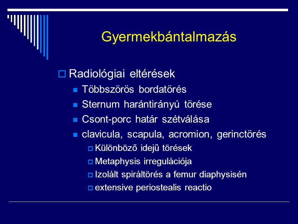 Gyermekbántalmazás  Radiológiai eltérések Többszörös bordatörés Sternum harántirányú törése Csont-porc határ szétválása clavicula, scapula, acromion,
