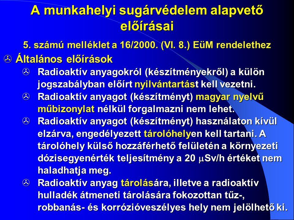 A munkahelyi sugárvédelem alapvető előírásai  Általános előírások  Radioaktív anyagokról (készítményekről) a külön jogszabályban előírt nyilvántartá