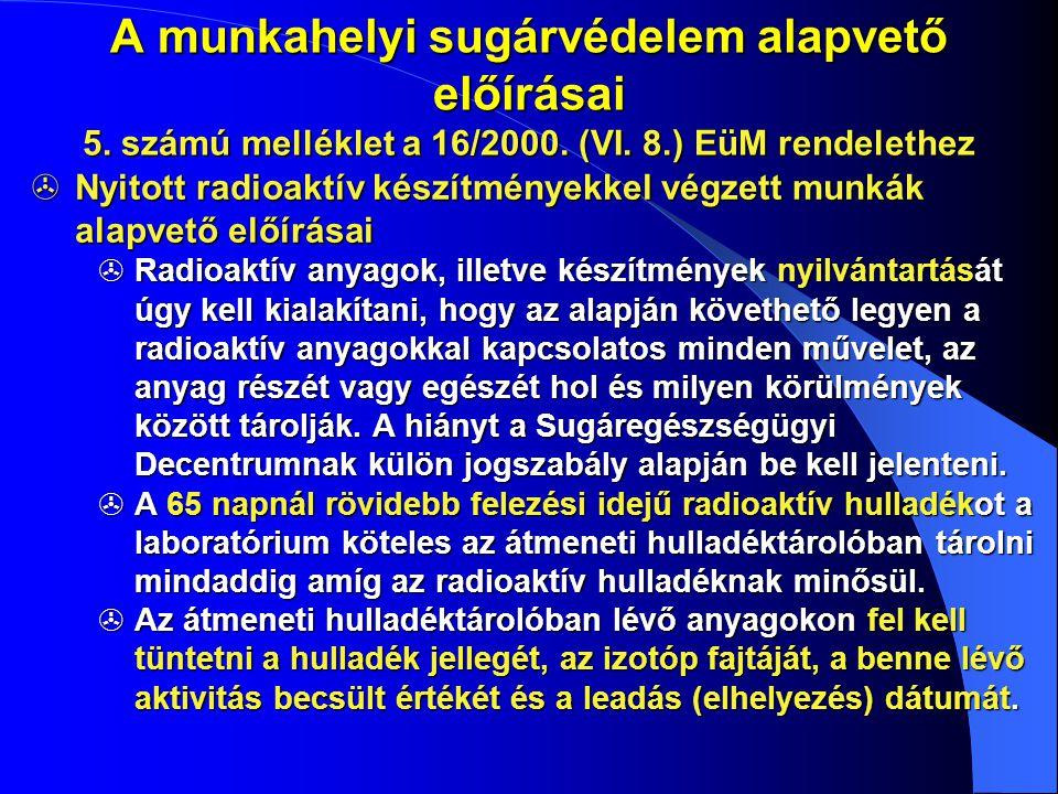 A munkahelyi sugárvédelem alapvető előírásai  Nyitott radioaktív készítményekkel végzett munkák alapvető előírásai  Radioaktív anyagok, illetve kész