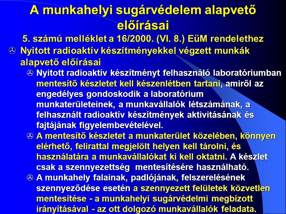 A munkahelyi sugárvédelem alapvető előírásai  Nyitott radioaktív készítményekkel végzett munkák alapvető előírásai  Nyitott radioaktív készítményt f