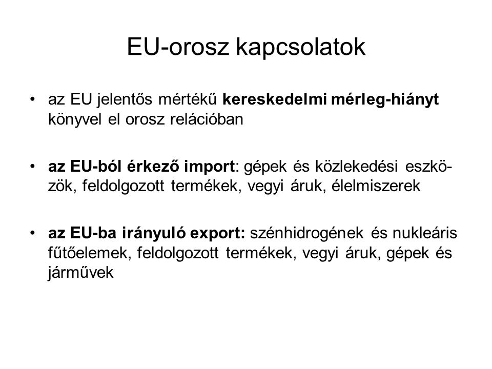 20002001200220032004 Export455,4472,3454,8650,8908,8 Import2588,62369,3228429583384,9 Forgalom30442841,62738,83608,84293,7 Magyarország külkereskedelme Oroszországgal 2000-2004 (M USD)