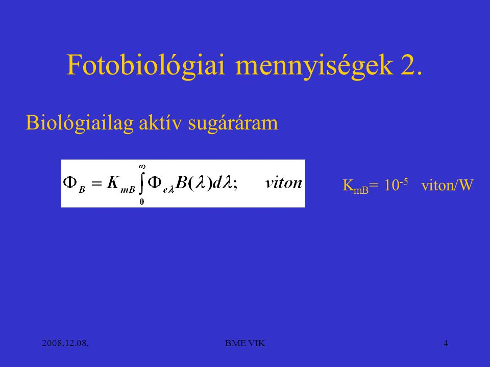 2008.12.08.BME VIK5 Besugárzott felületi teljesítmény Biológiailag aktív felületi sugársűrűség (felületi teljesítmény) Viton/cm 2 =finsen