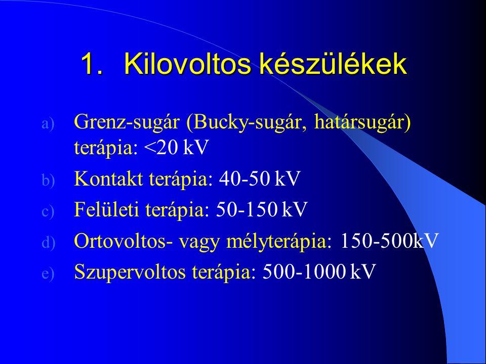 1.Kilovoltos készülékek a) Grenz-sugár (Bucky-sugár, határsugár) terápia: <20 kV b) Kontakt terápia: 40-50 kV c) Felületi terápia: 50-150 kV d) Ortovo