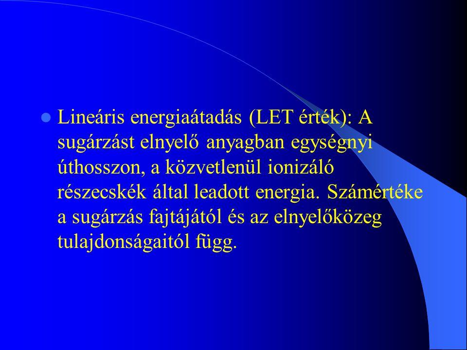 Lineáris energiaátadás (LET érték): A sugárzást elnyelő anyagban egységnyi úthosszon, a közvetlenül ionizáló részecskék által leadott energia. Számért