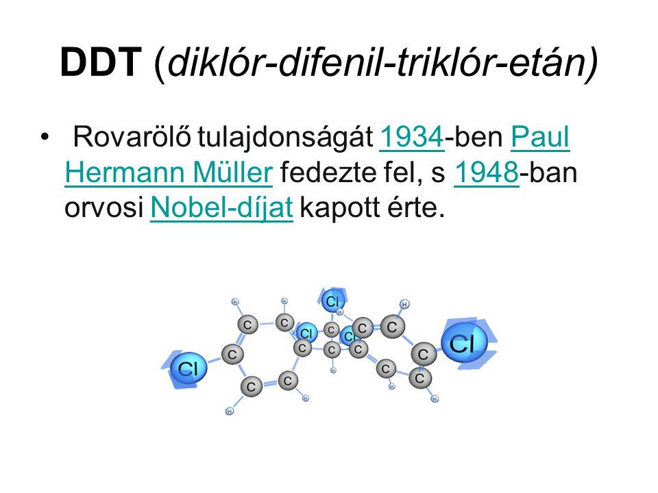 DDT (diklór-difenil-triklór-etán) Rovarölő tulajdonságát 1934-ben Paul Hermann Müller fedezte fel, s 1948-ban orvosi Nobel-díjat kapott érte.1934Paul Hermann Müller1948Nobel-díjat