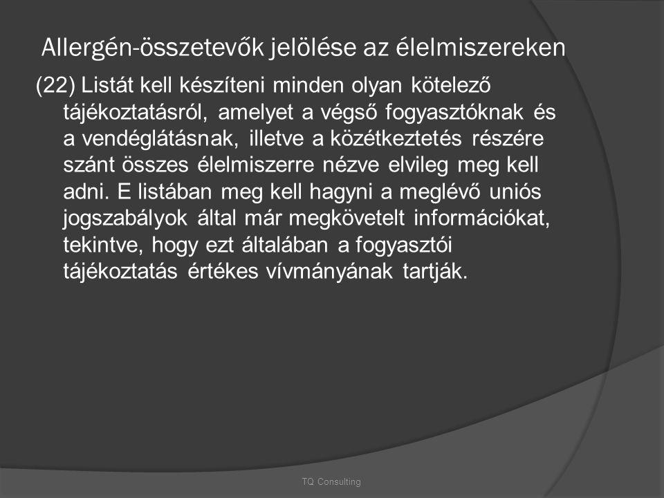 Allergén-összetevők jelölése az élelmiszereken (22) Listát kell készíteni minden olyan kötelező tájékoztatásról, amelyet a végső fogyasztóknak és a ve