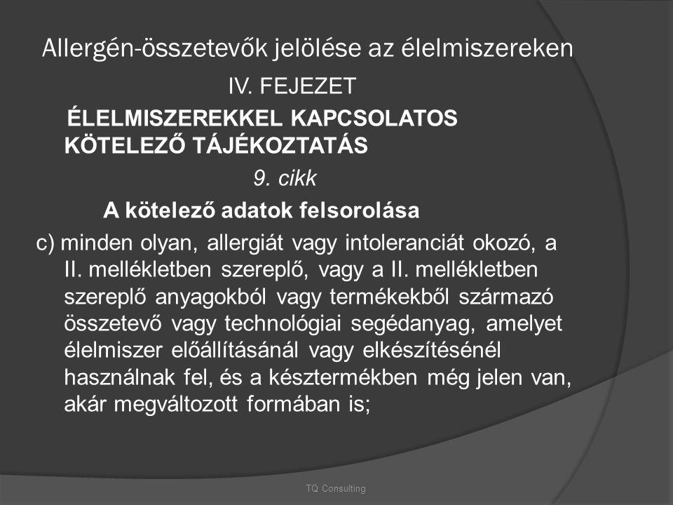 Allergén-összetevők jelölése az élelmiszereken IV. FEJEZET ÉLELMISZEREKKEL KAPCSOLATOS KÖTELEZŐ TÁJÉKOZTATÁS 9. cikk A kötelező adatok felsorolása c)