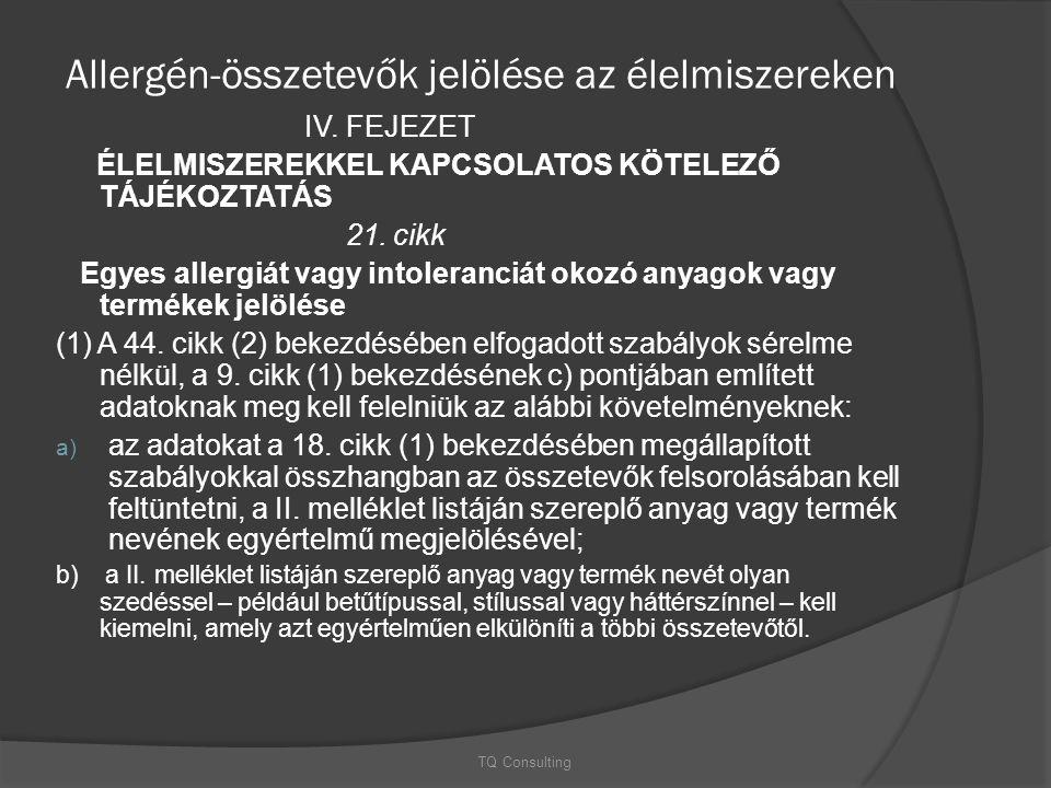 Allergén-összetevők jelölése az élelmiszereken IV. FEJEZET ÉLELMISZEREKKEL KAPCSOLATOS KÖTELEZŐ TÁJÉKOZTATÁS 21. cikk Egyes allergiát vagy intoleranci