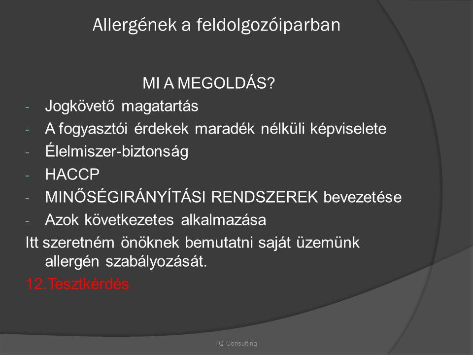Allergének a feldolgozóiparban MI A MEGOLDÁS? - Jogkövető magatartás - A fogyasztói érdekek maradék nélküli képviselete - Élelmiszer-biztonság - HACCP