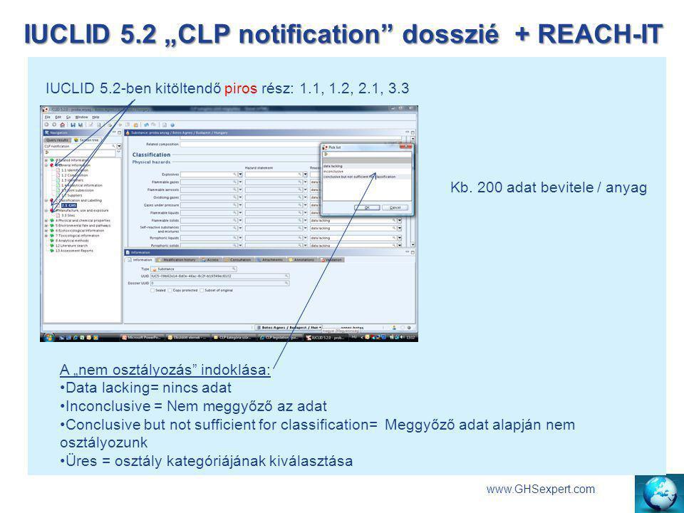 """IUCLID 5.2 """"CLP notification"""" dosszié + REACH-IT www.GHSexpert.com IUCLID 5.2-ben kitöltendő piros rész: 1.1, 1.2, 2.1, 3.3 A """"nem osztályozás"""" indokl"""
