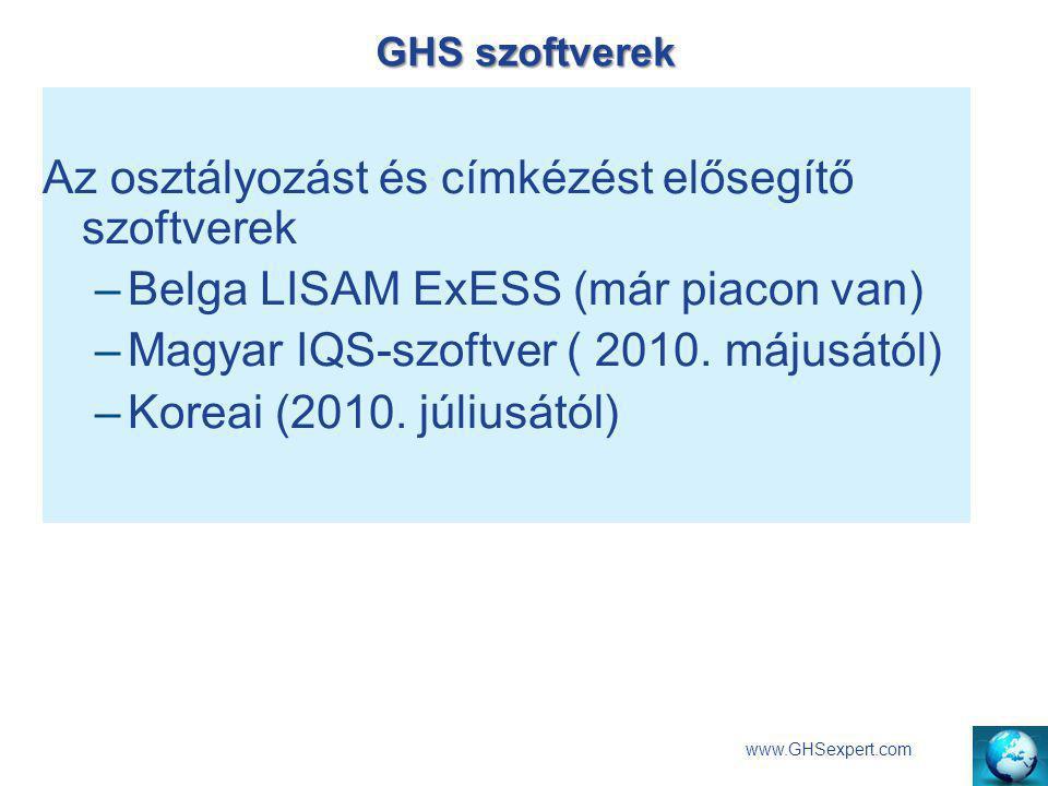 GHS szoftverek www.GHSexpert.com Az osztályozást és címkézést elősegítő szoftverek –Belga LISAM ExESS (már piacon van) –Magyar IQS-szoftver ( 2010. má