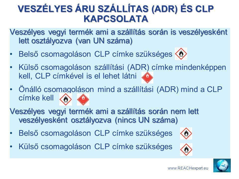 VESZÉLYES ÁRU SZÁLLÍTAS (ADR) ÉS CLP KAPCSOLATA www.REACHexpert.eu Veszélyes vegyi termék ami a szállítás során is veszélyesként lett osztályozva (van