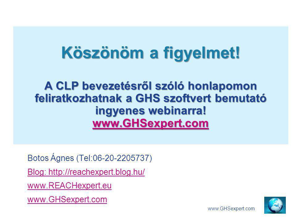 Köszönöm a figyelmet! A CLP bevezetésről szóló honlapomon feliratkozhatnak a GHS szoftvert bemutató ingyenes webinarra! www.GHSexpert.com www.GHSexper