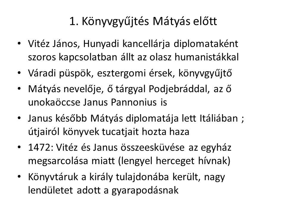 1. Könyvgyűjtés Mátyás előtt Vitéz János, Hunyadi kancellárja diplomataként szoros kapcsolatban állt az olasz humanistákkal Váradi püspök, esztergomi
