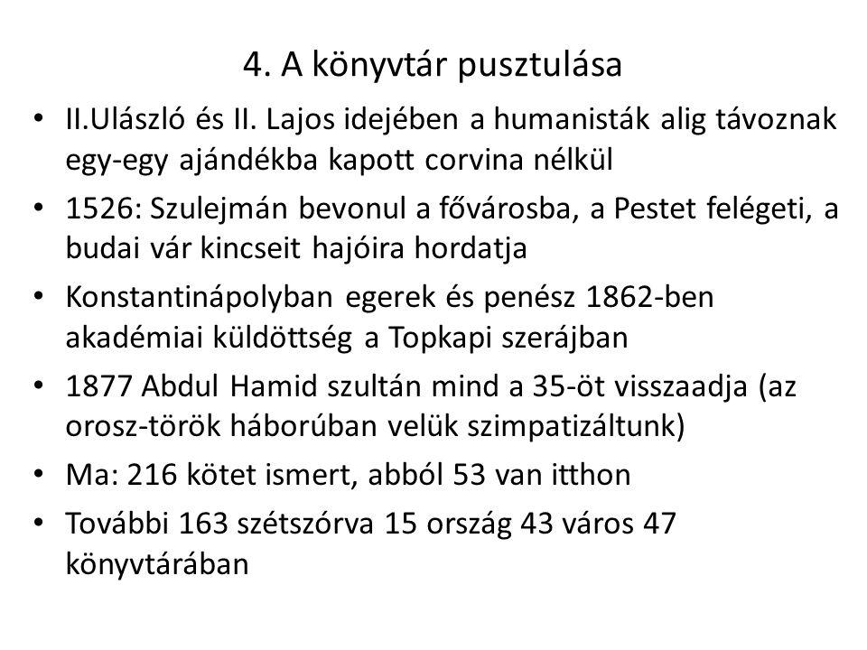 4. A könyvtár pusztulása II.Ulászló és II. Lajos idejében a humanisták alig távoznak egy-egy ajándékba kapott corvina nélkül 1526: Szulejmán bevonul a