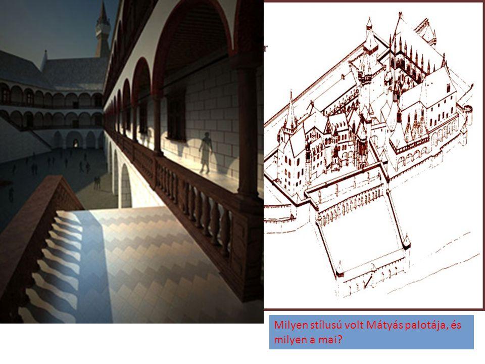 Milyen stílusú volt Mátyás palotája, és milyen a mai?