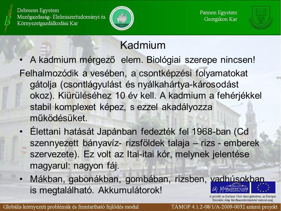 Kadmium A kadmium mérgező elem. Biológiai szerepe nincsen! Felhalmozódik a vesében, a csontképzési folyamatokat gátolja (csontlágyulást és nyálkahárty