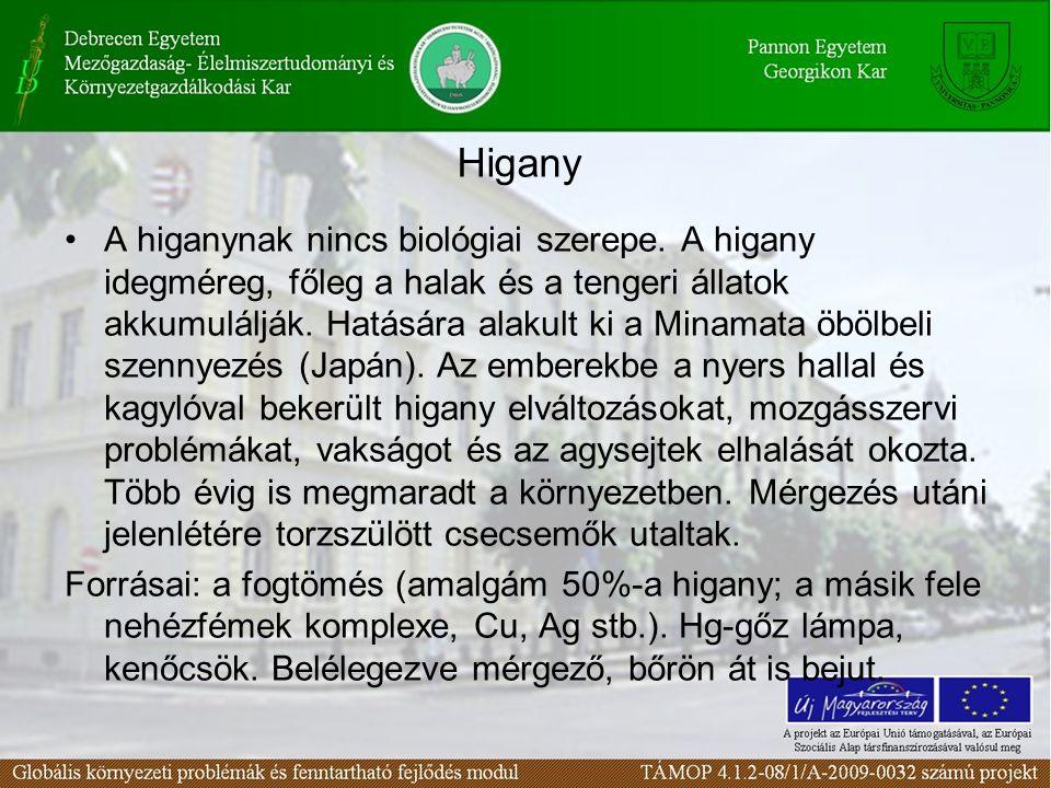 Higany A higanynak nincs biológiai szerepe. A higany idegméreg, főleg a halak és a tengeri állatok akkumulálják. Hatására alakult ki a Minamata öbölbe