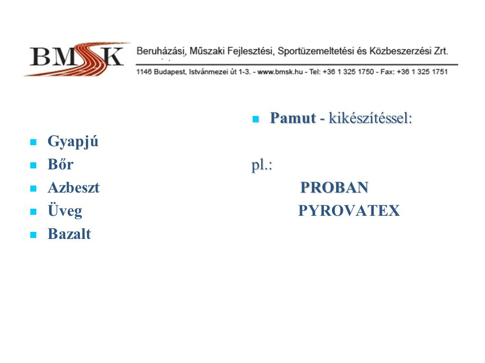 Harmadik generációs szálasanyagok meta aramidok: - - NOMEX* (Du Pont International S.A.) - - TEIJIN-CONEX (Teijin) - - KERMEL (Kermel) polybenzimidazol szálak - - PBI (Inter Tech Group) novoloid (fenol aldehid) szál - - KYNOL (American Kynol Inc.) melamin bázisú - BASOFIL (Basofil Fibres LLC)