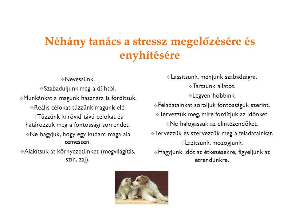 Néhány tanács a stressz megelőzésére és enyhítésére  Nevessünk.  Szabaduljunk meg a dühtől.  Munkánkat a magunk hasznára is fordítsuk.  Reális cél