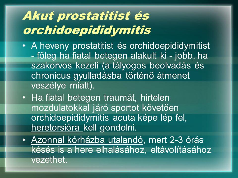 Akut prostatitist és orchidoepididymitis A heveny prostatitist és orchidoepididymitist - főleg ha fiatal betegen alakult ki - jobb, ha szakorvos kezel