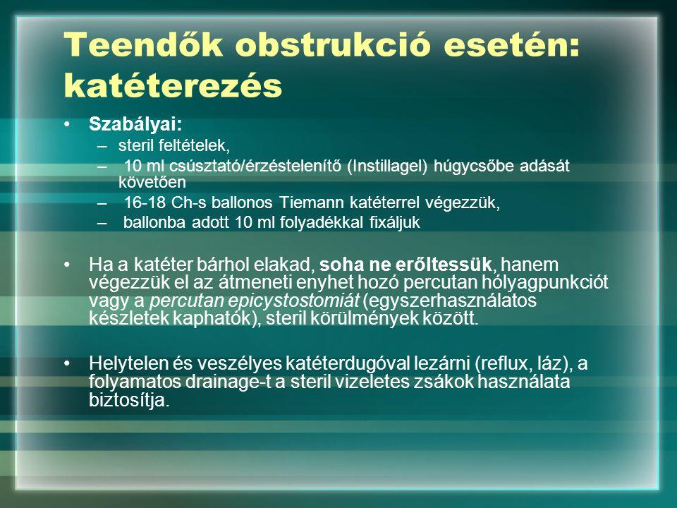 Teendők obstrukció esetén: katéterezés Szabályai: –steril feltételek, – 10 ml csúsztató/érzéstelenítő (Instillagel) húgycsőbe adását követően – 16-18