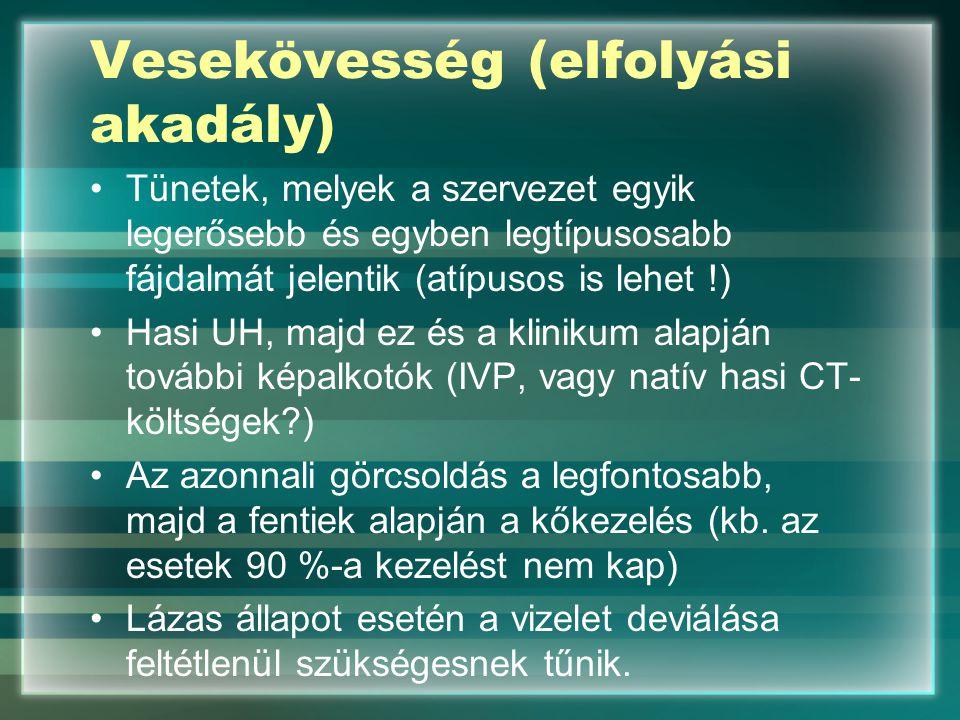 Vesekövesség (elfolyási akadály) Tünetek, melyek a szervezet egyik legerősebb és egyben legtípusosabb fájdalmát jelentik (atípusos is lehet !) Hasi UH