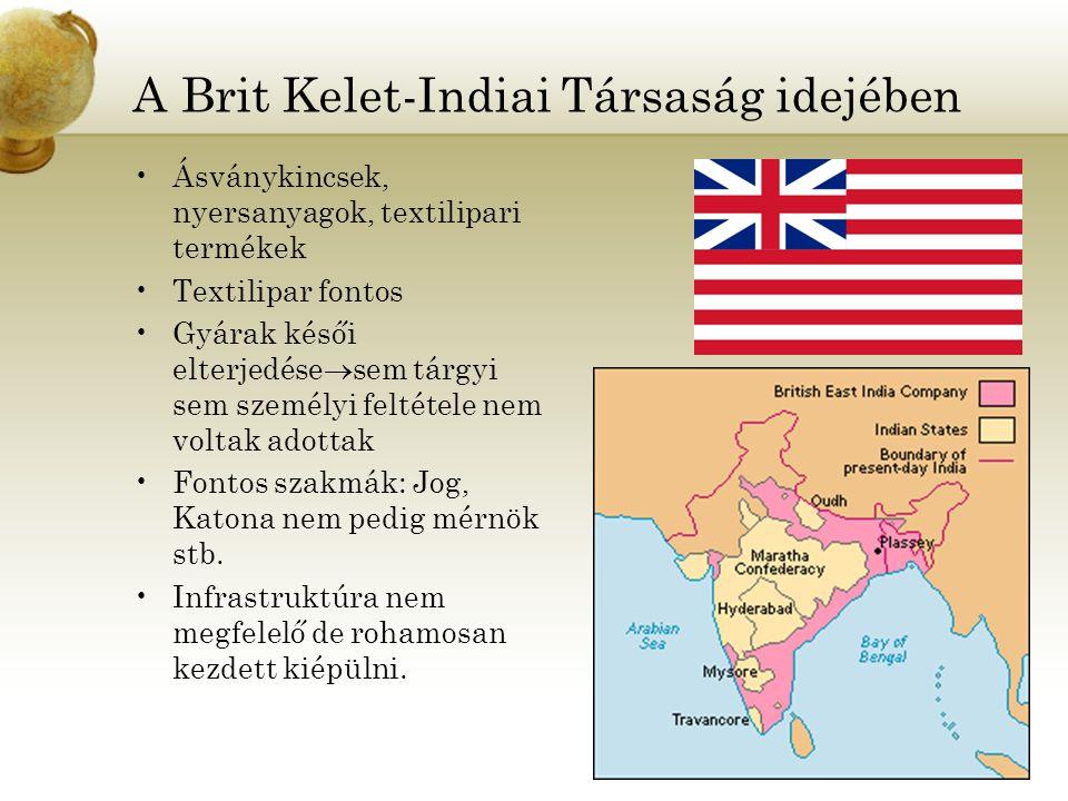A Brit Kelet-Indiai Társaság idejében Ásványkincsek, nyersanyagok, textilipari termékek Textilipar fontos Gyárak késői elterjedése  sem tárgyi sem sz