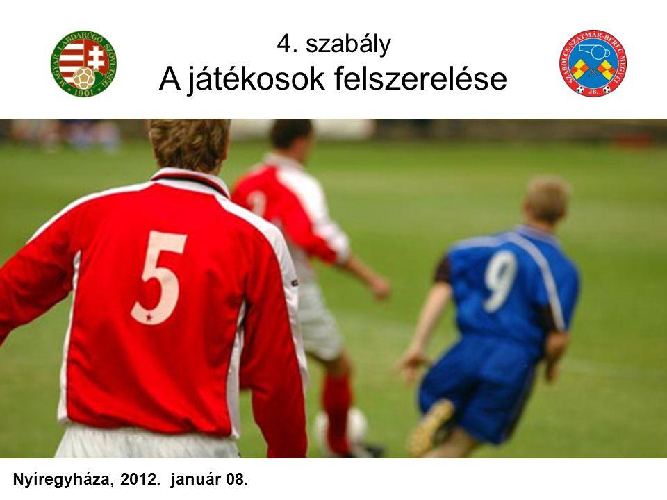 4. szabály A játékosok felszerelése Nyíregyháza, 2012. január 08.