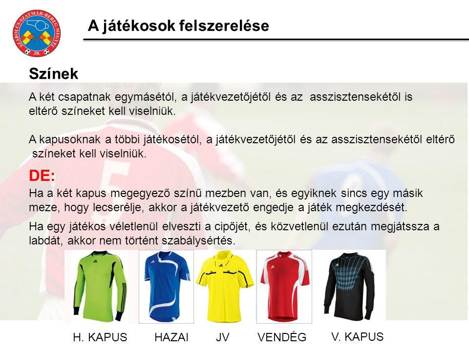A játékosok felszerelése Színek A két csapatnak egymásétól, a játékvezetőjétől és az asszisztensekétől is eltérő színeket kell viselniük. A kapusoknak