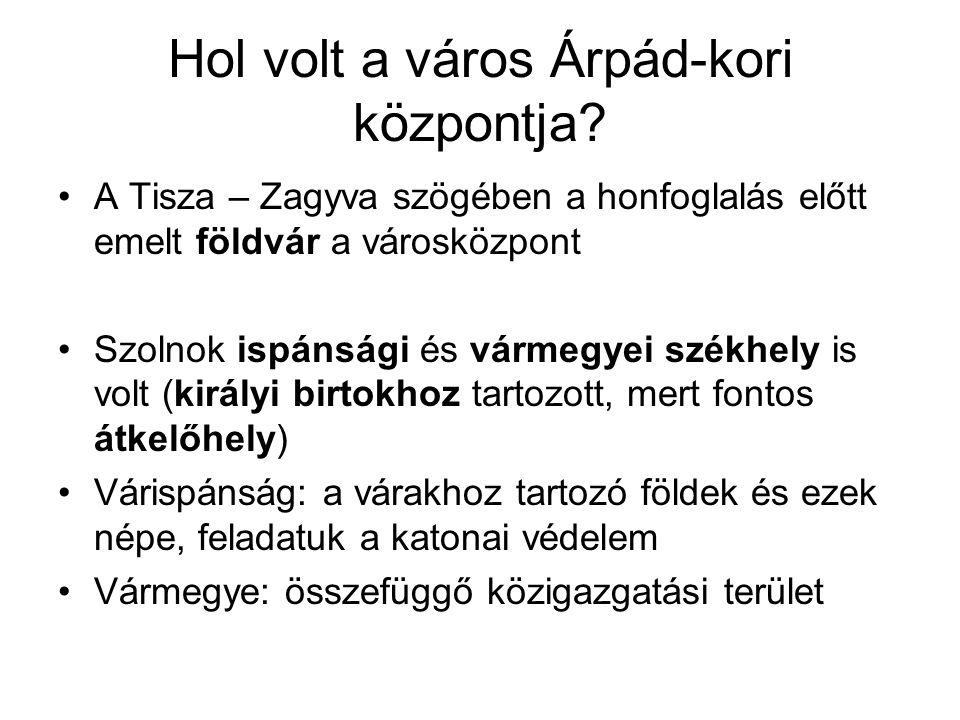 Hol volt a város Árpád-kori központja.