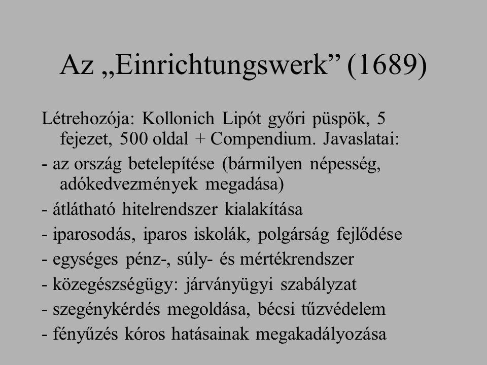 """Az """"Einrichtungswerk"""" (1689) Létrehozója: Kollonich Lipót győri püspök, 5 fejezet, 500 oldal + Compendium. Javaslatai: - az ország betelepítése (bármi"""