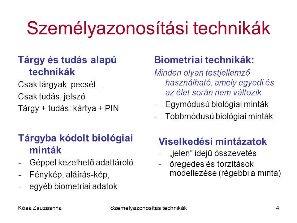 Kósa ZsuzasnnaSzemélyazonosítás technikák4 Személyazonosítási technikák Tárgy és tudás alapú technikák Csak tárgyak: pecsét… Csak tudás: jelszó Tárgy