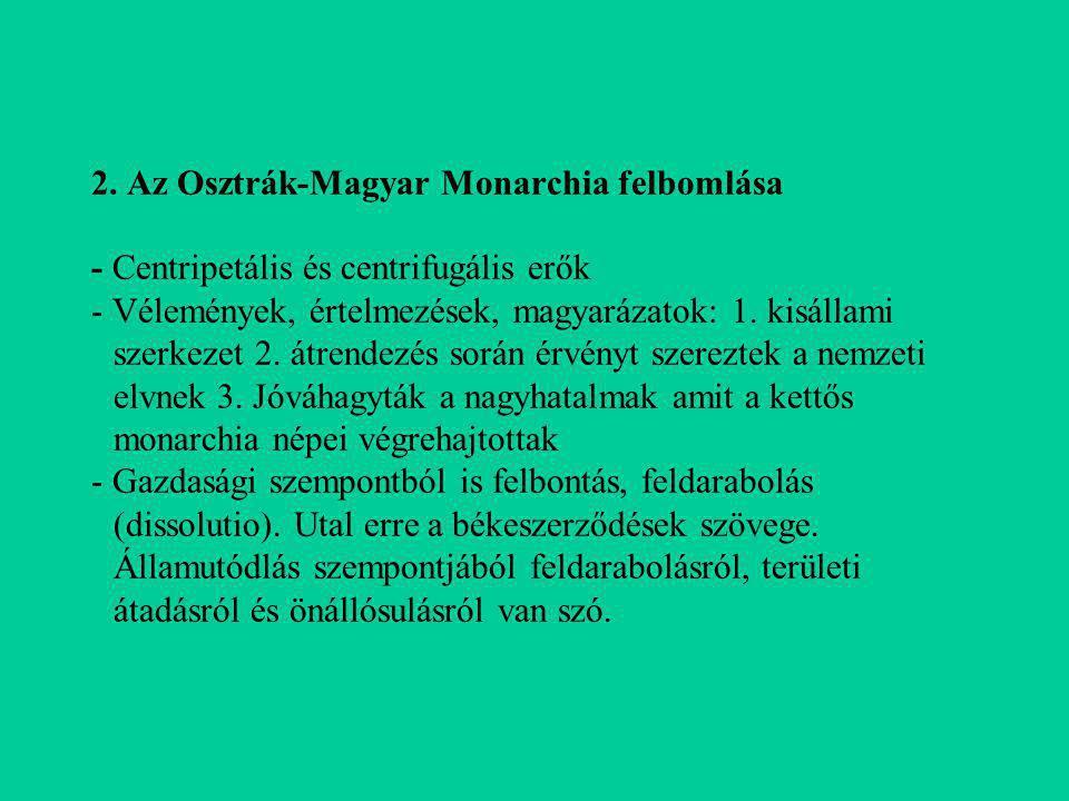 2. Az Osztrák-Magyar Monarchia felbomlása - Centripetális és centrifugális erők - Vélemények, értelmezések, magyarázatok: 1. kisállami szerkezet 2. át