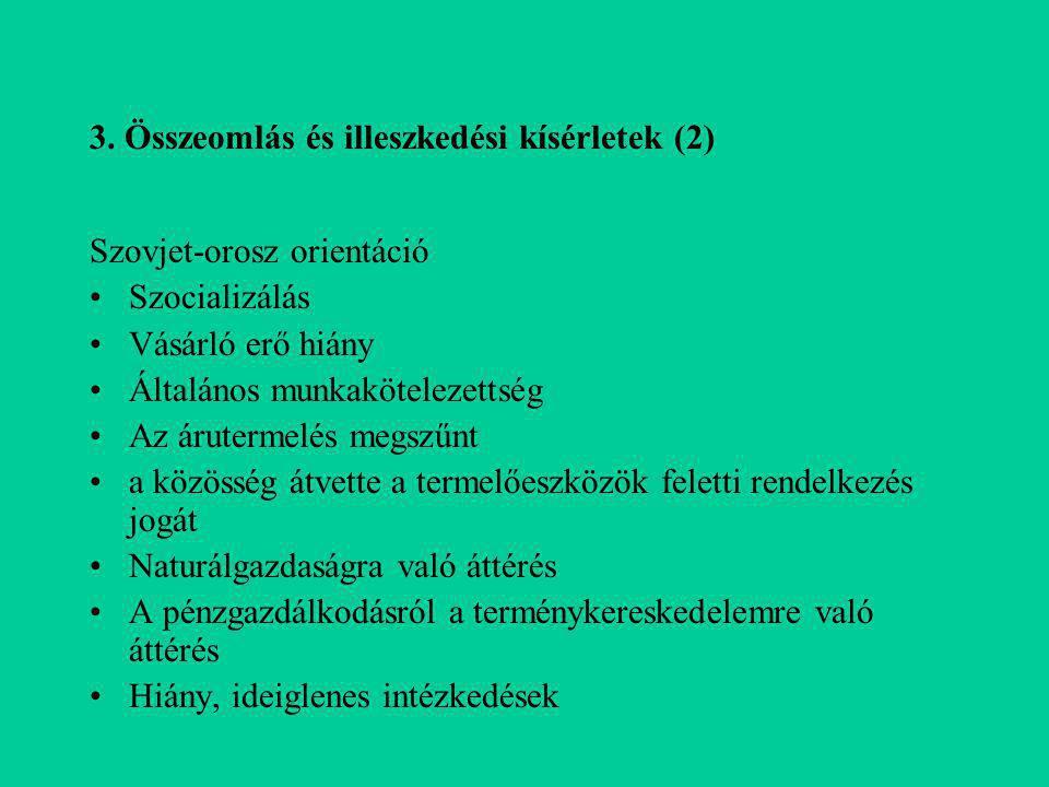 3. Összeomlás és illeszkedési kísérletek (2) Szovjet-orosz orientáció Szocializálás Vásárló erő hiány Általános munkakötelezettség Az árutermelés megs