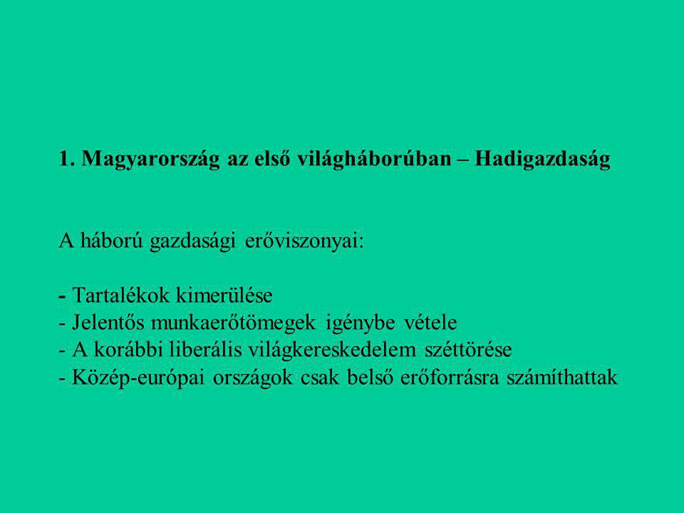 1. Magyarország az első világháborúban – Hadigazdaság A háború gazdasági erőviszonyai: - Tartalékok kimerülése - Jelentős munkaerőtömegek igénybe véte