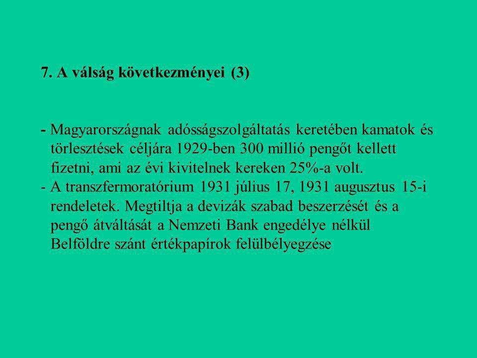 7. A válság következményei (3) - Magyarországnak adósságszolgáltatás keretében kamatok és törlesztések céljára 1929-ben 300 millió pengőt kellett fize