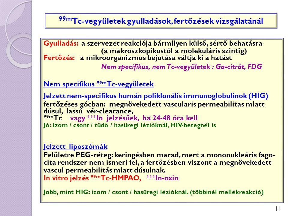 11 99m Tc-vegyületek gyulladások, fertőzések vizsgálatánál Gyulladás: a szervezet reakciója bármilyen külső, sértő behatásra (a makroszkopikustól a mo