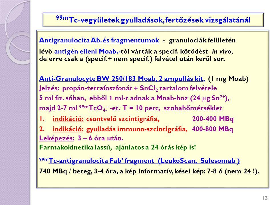 13 Antigranulocita Ab. és fragmentumok - granulociák felületén lévő antigén elleni Moab.-tól várták a specif. kötődést in vivo, de erre csak a (specif