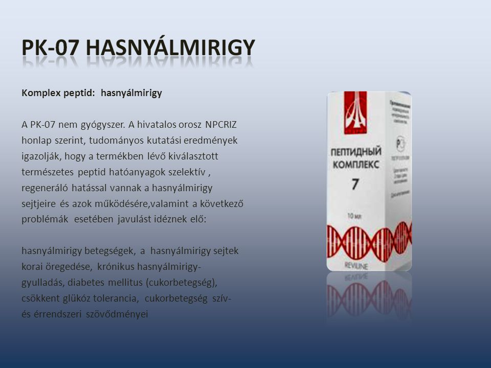 Komplex peptid: hasnyálmirigy A PK-07 nem gyógyszer. A hivatalos orosz NPCRIZ honlap szerint, tudományos kutatási eredmények igazolják, hogy a termékb