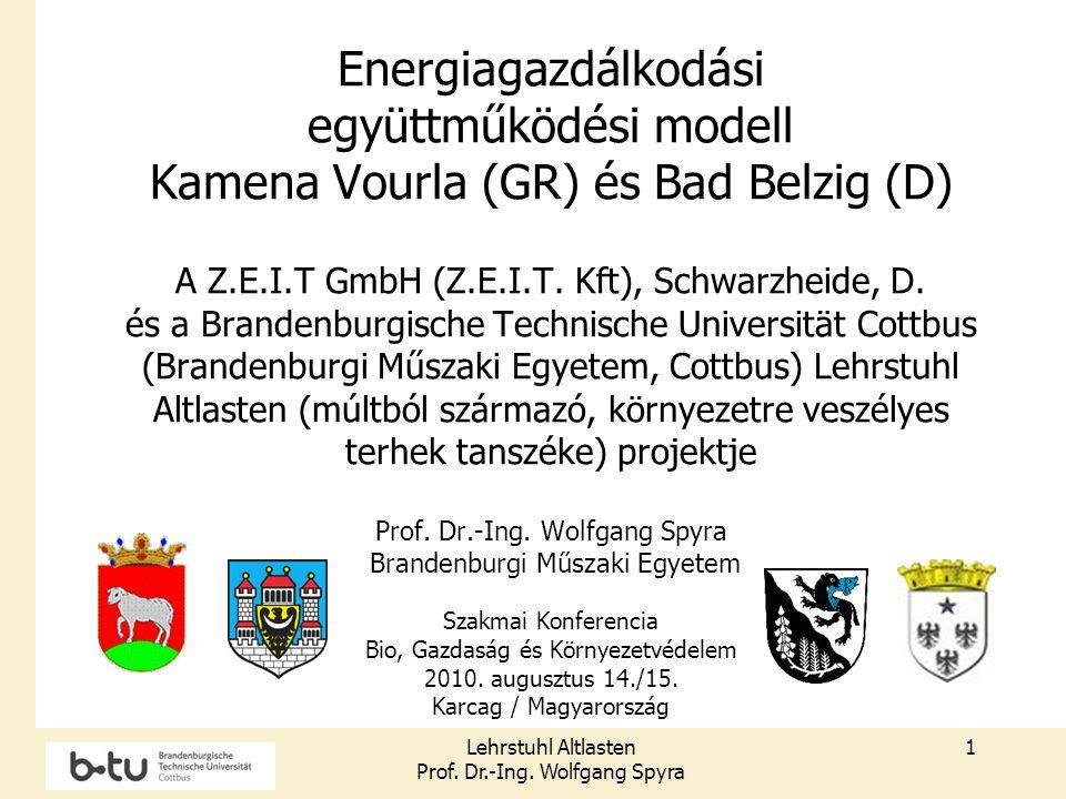 Lehrstuhl Altlasten Prof. Dr.-Ing. Wolfgang Spyra 1 Energiagazdálkodási együttműködési modell Kamena Vourla (GR) és Bad Belzig (D) A Z.E.I.T GmbH (Z.E