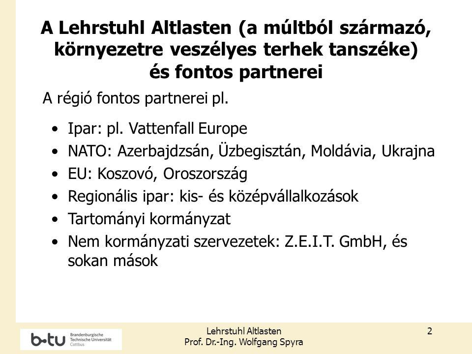Lehrstuhl Altlasten Prof. Dr.-Ing. Wolfgang Spyra 2 A Lehrstuhl Altlasten (a múltból származó, környezetre veszélyes terhek tanszéke) és fontos partne