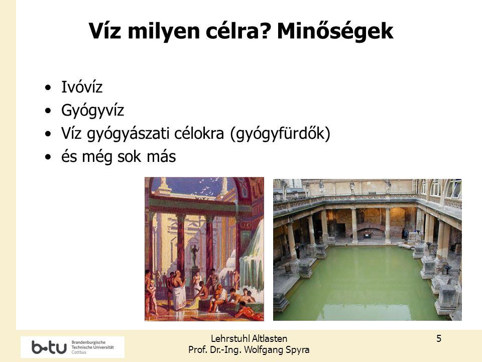 Lehrstuhl Altlasten Prof. Dr.-Ing. Wolfgang Spyra 5 Víz milyen célra? Minőségek Ivóvíz Gyógyvíz Víz gyógyászati célokra (gyógyfürdők) és még sok más