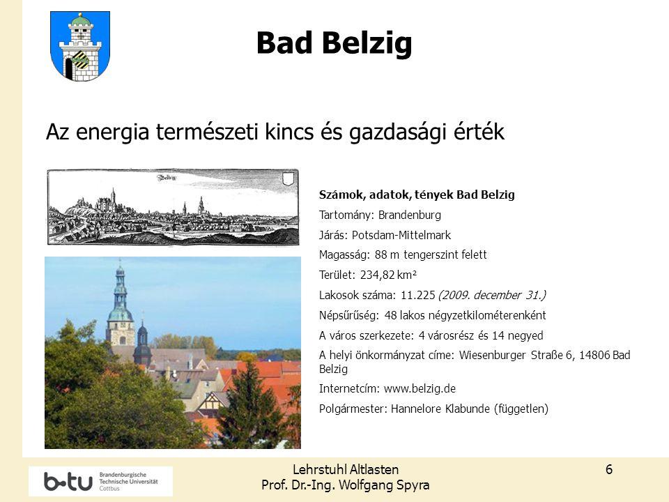 Lehrstuhl Altlasten Prof. Dr.-Ing. Wolfgang Spyra 6 Bad Belzig Az energia természeti kincs és gazdasági érték Számok, adatok, tények Bad Belzig Tartom